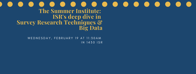 The Summer Institute: ISR's deep dive in Survey Research Techniques & Big Data